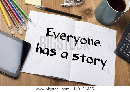 Everyone Has A Story - Note Pad With Text