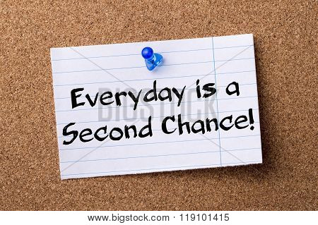 Everyday Is A Second Chance! - Teared Note Paper Pinned On Bulletin Board