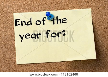 End Of The Year For: - Adhesive Label Pinned On Bulletin Board