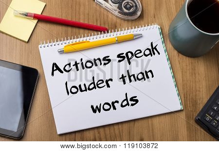 Actions Speak Louder Than Words - Note Pad With Text
