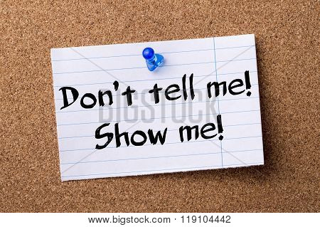 Don't Tell Me! Show Me! - Teared Note Paper Pinned On Bulletin Board