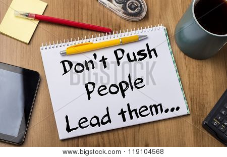 Don't Push People Lead Them… - Note Pad With Text