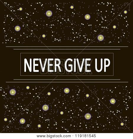 Motivational poster with inscription Newer give up. White letters on a black background, the starry