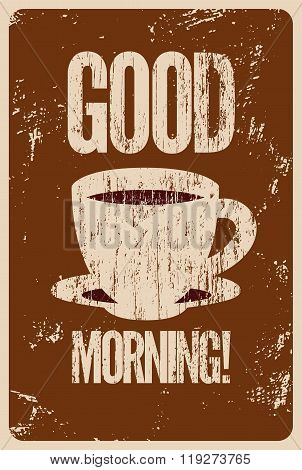 Good Morning! Coffee or tea typographic vintage style grunge poster. Retro vector illustration.