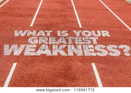 What Is Your Greatest Weakness? written on running track