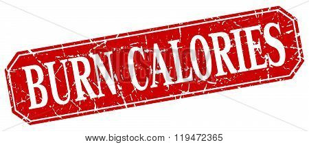 Burn Calories Red Square Vintage Grunge Isolated Sign