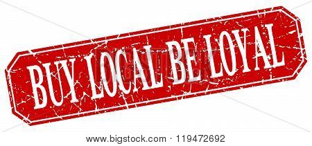 Buy Local Be Loyal Red Square Vintage Grunge Isolated Sign