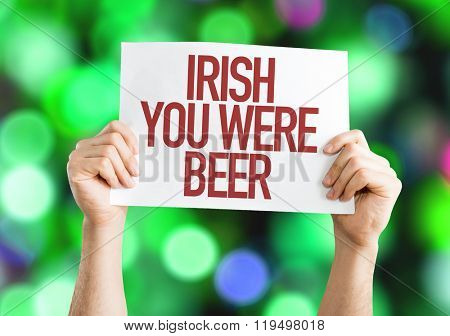 Irish You Were Beer placard on bokeh background