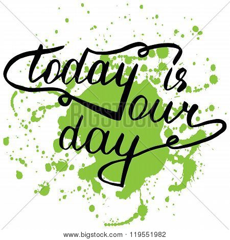 Today Is Your Day. Hand Drawn Lettering