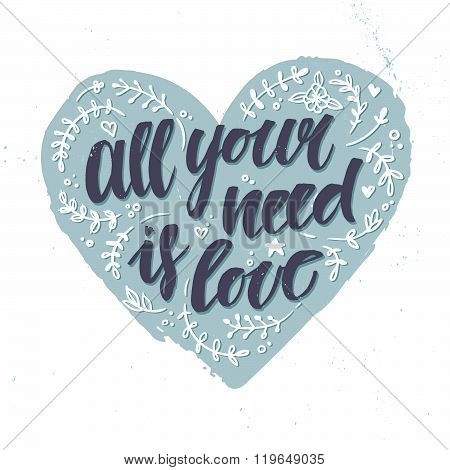 Hand Drawn Vector Illustration.  All Your Need Is Love. Hand Lettering Vintage Quote. Modern Calligr