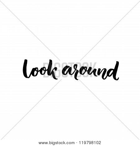 Look around calligraphy text. Inspirational saying about taking a break, looking around at the natur