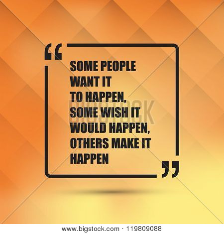 Some People Want It To Happen. Some Wish It Would Happen. Others Make It Happen. - Inspirational Quote, Slogan, Saying On an Abstract Yellow Background