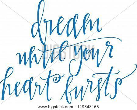 Dream until your heart bursts