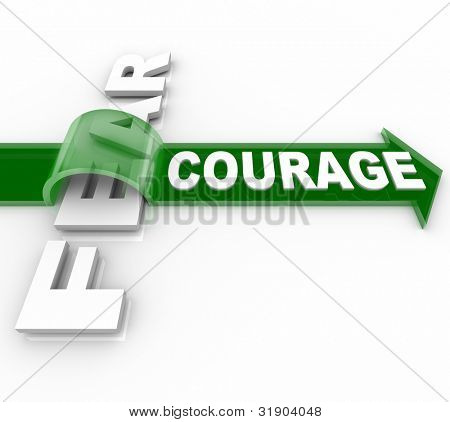 The word Courage riding an arrow over and overcoming Fear, representing the bravery and confidence needed to succeed and win in the face of your fears