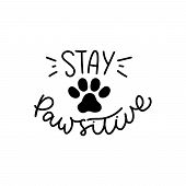 Stay Pawsitive Cute Poster With Cat Or Dog Paw Vector Illustration. Black And White Template With Ki poster