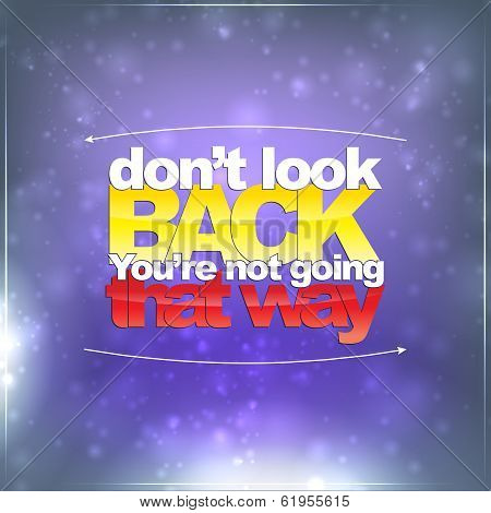 Don't Look Back. You're Not Going That Way