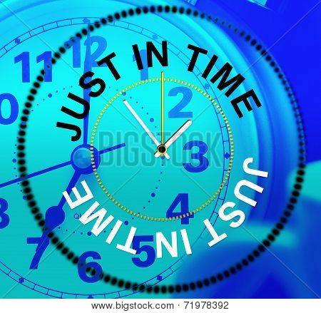 Just In Time Indicates Being Late And Eventually