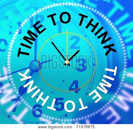 Time To Think Indicates About Idea And Reflection