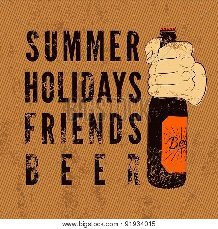 Summer, Holidays, Friends, Beer. Typographic retro grunge beer poster. Hand holds a beer bottle. Vec