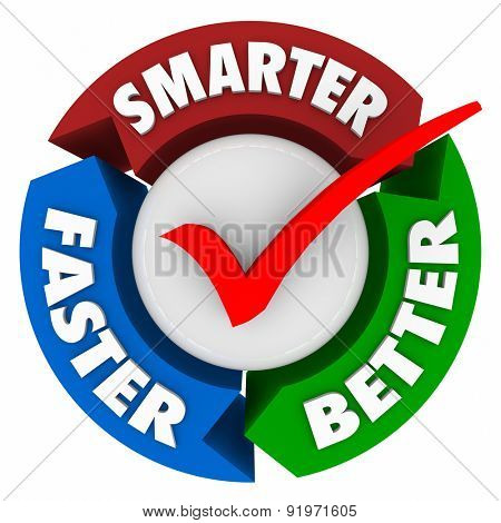 Smarter, Faster and Better words on circle arrows around a check mark to illustrate the ideal or best choice and qualities