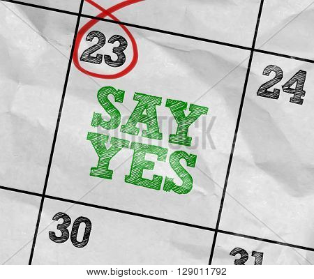 Concept image of a Calendar with the text: Say Yes