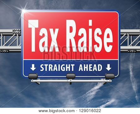 Tax raise raising or increase taxes rising costs.