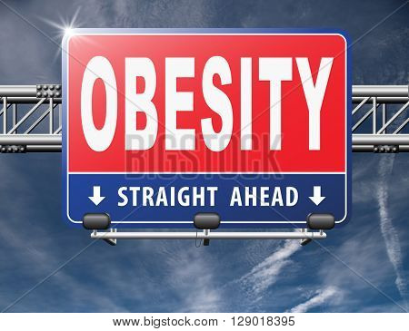 Obesity and over weight or obese people suffer from eating disorder and can be helped by dieting, road sign billboard.