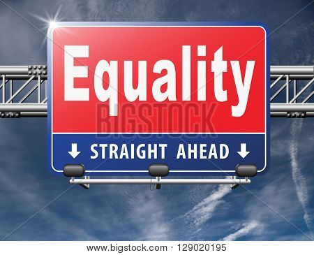 Equality and solidarity equal rights and opportunities no discrimination, road sign, billboard.