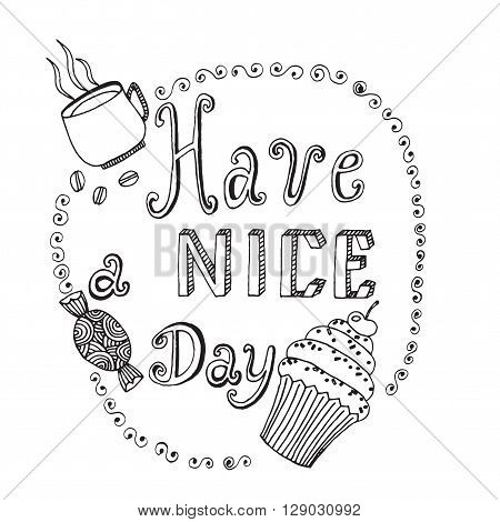 Inscription Have a nice day on the white background. Black line sketch. For coloring book home decor greeting card. Morning card with candies coffee and cake.