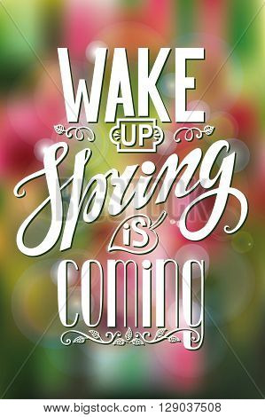 Spring design, Handwriting lettering, quotes.Vector Wake up Spring is coming. Colorful blurred background.Spring season, springtime wallpaper and text.Web, art, calligraphic Retro Illustration.Vertical