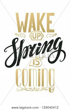 Spring design, Handwriting lettering, quotes.Vintage vector Wake up.Spring is coming.Spring season, springtime wallpaper, text.Vector calligraphic.Vintage web, art in black and gold.Retro Illustration.Vertical