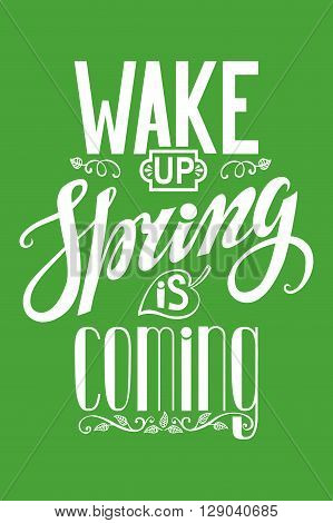 Spring design, Handwriting lettering, quotes.Vintage vector Wake up.Spring is coming.Spring season, springtime wallpaper and text.Vector calligraphic.Vintage web, art in green, white.Retro Illustration.Vertical