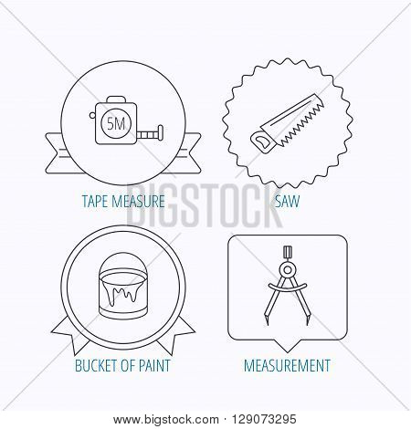 Tape measure, saw and bucket of paint icons. Measurement linear sign. Award medal, star label and speech bubble designs. Vector