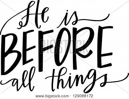 He Is Before All Things hand lettered quote