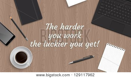 Realistic workplace table with work motivate quote. Top view with laptop and phone blocknot notepad pen pencil coffe.