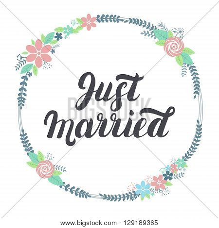 Just married lettering with floral wreath. Hand written lettering for design wedding invitation. Wedding card.