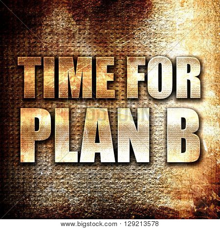 time for plan b, rust writing on a grunge background