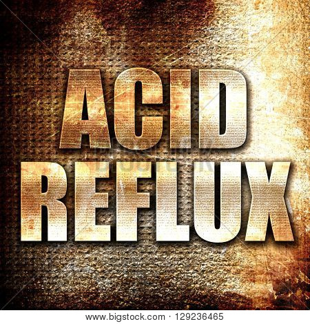 acid reflux, rust writing on a grunge background