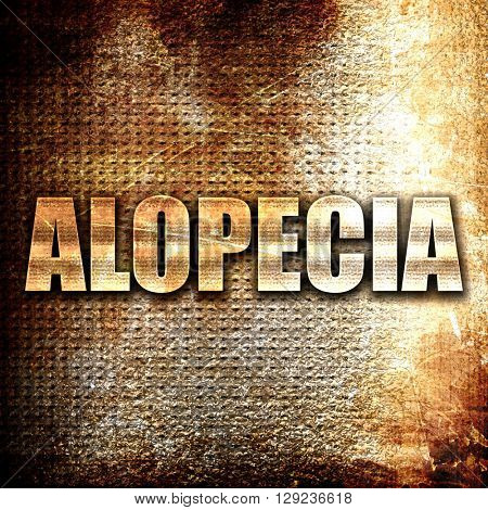 alopecia, rust writing on a grunge background