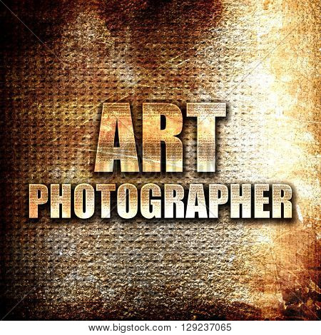 art photographer, rust writing on a grunge background