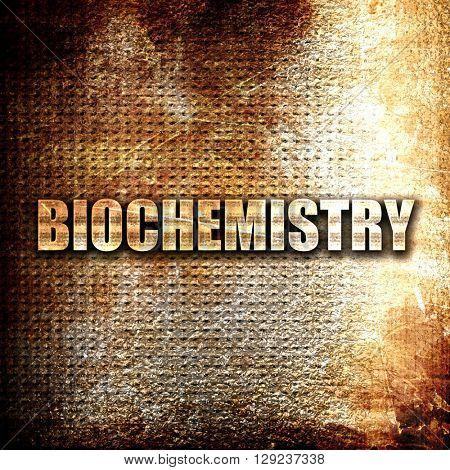 biochemistry, rust writing on a grunge background