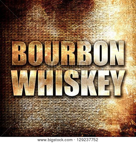 bourbon whiskey, rust writing on a grunge background