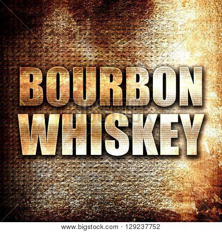 bourbon whiskey, rust writing on a grunge background
