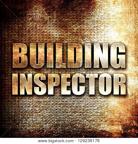 building inspector, rust writing on a grunge background