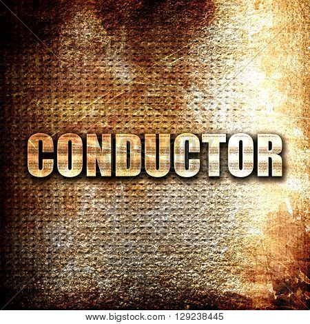 conductor, rust writing on a grunge background