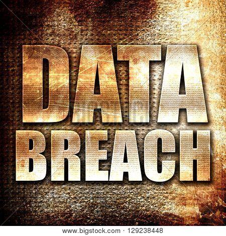 data breach, rust writing on a grunge background