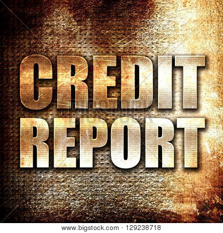 credit report, rust writing on a grunge background