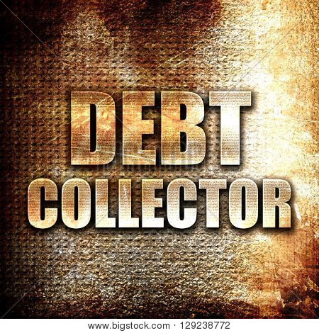debt collector, rust writing on a grunge background