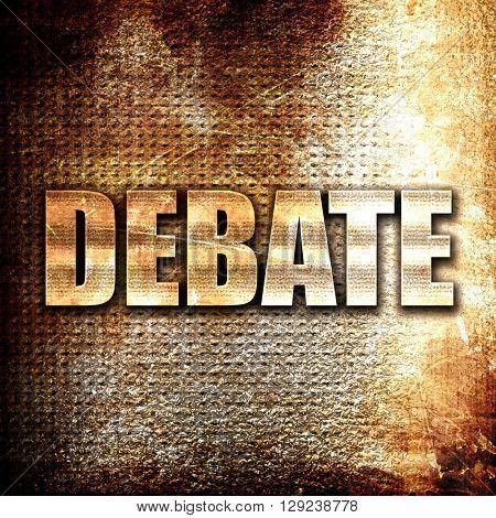 debate, rust writing on a grunge background