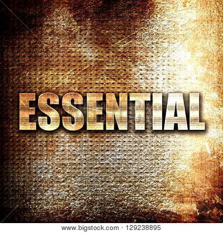 essential, rust writing on a grunge background